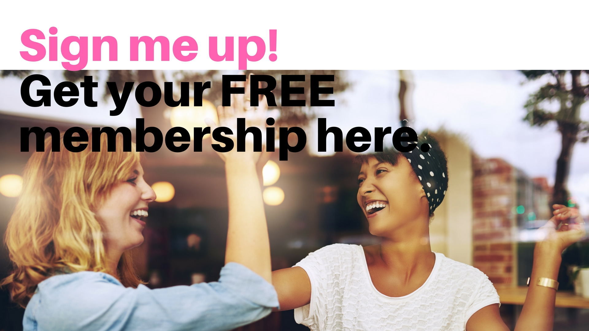 I'm in! Sign up here for your FREE membership